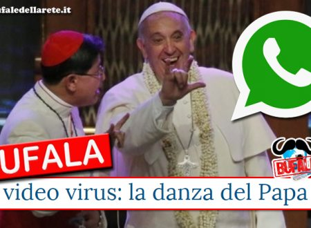 "Bufala Il virus del video "" La danza del Papa"" su Whatsapp"